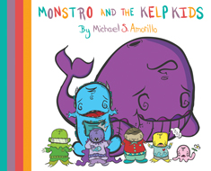 Monstro And The Kelp Kids Children's Book Written And Illustrated By Michael Amorillo www.monstroandthekelpkids.com